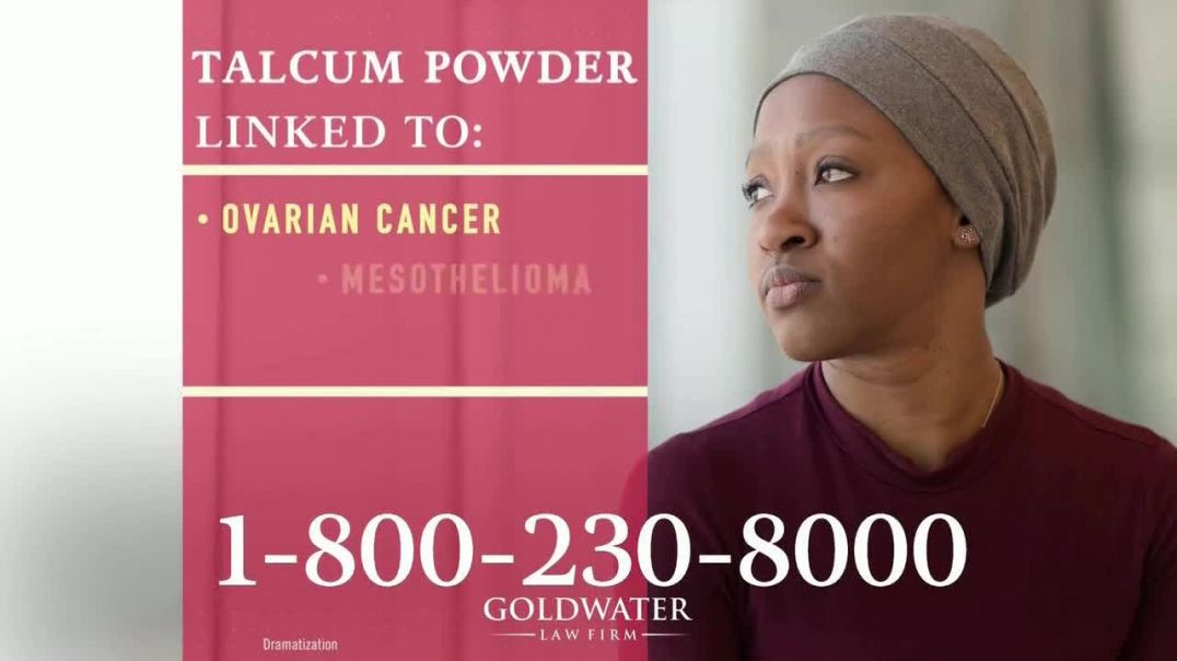 Goldwater Law Firm TV Commerial Ad 2020, Talcum Powder Products- Ovarian Cancer